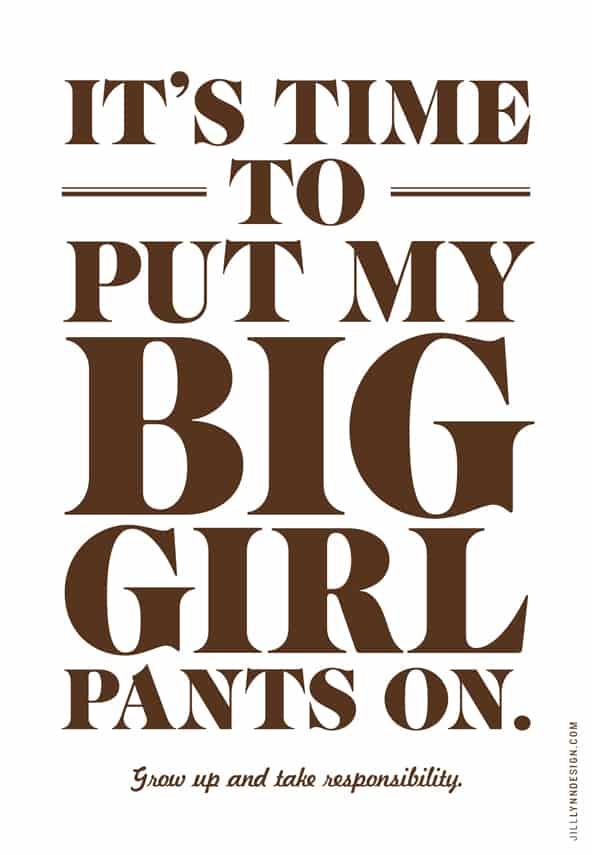 It's time to put my big girl pants on.