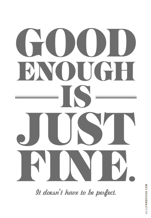Good enough is just fine.