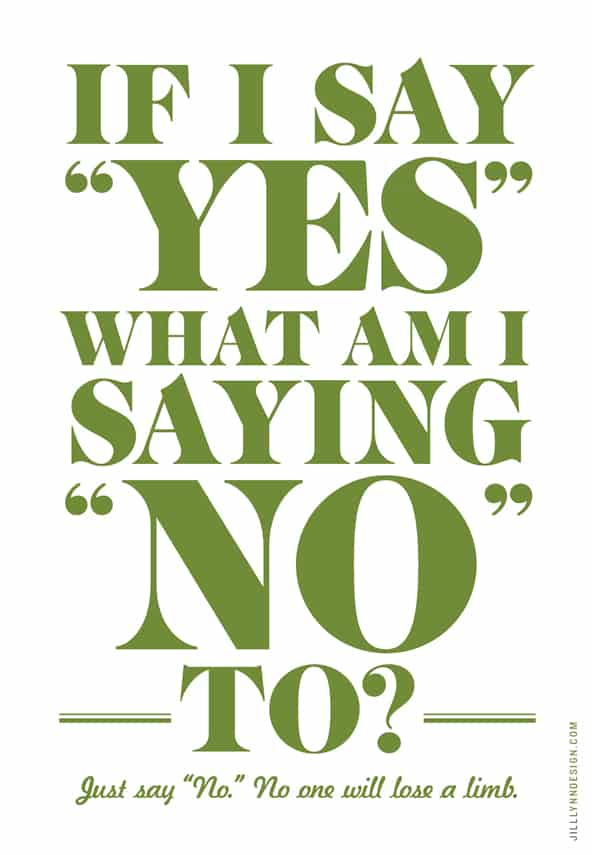 "If I say ""yes"" what am I saying ""no"" to?"